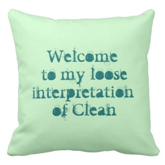 http://www.zazzle.com/welcome_to_my_loose_interpretation_of_clean_bag-149506728641868970?pt=pillow-189987009354654660&rf=238048884486715002